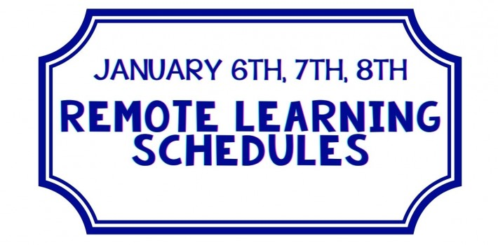 January 6th, 7th, 8th – Remote Learning Schedules